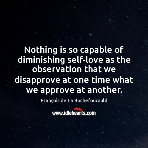 Nothing is so capable of diminishing self-love as the observation that we Image