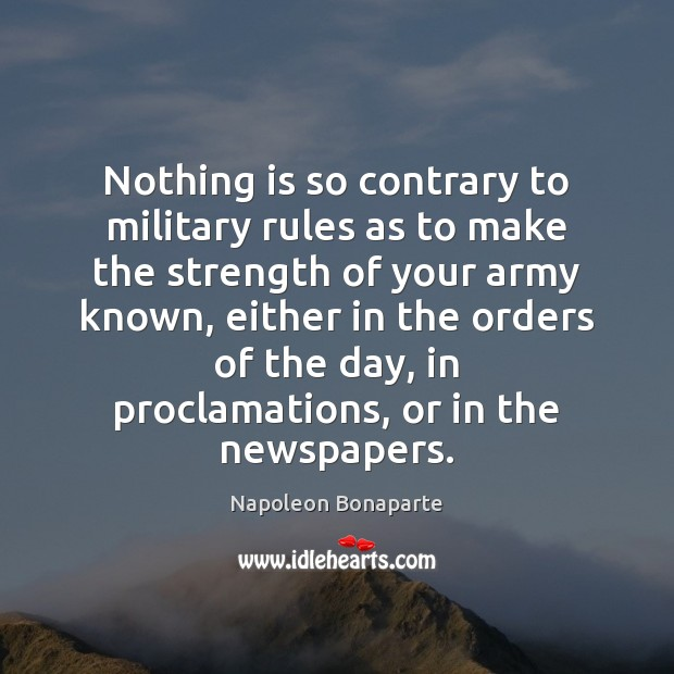 Nothing is so contrary to military rules as to make the strength Image