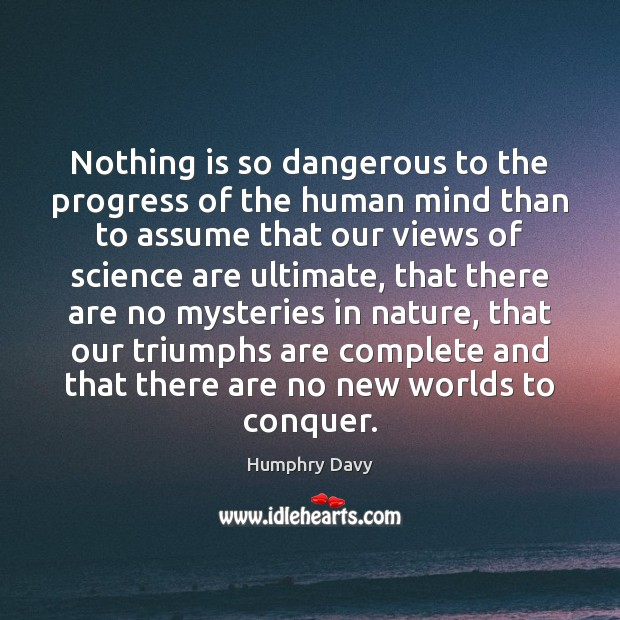 Nothing is so dangerous to the progress of the human mind than Image