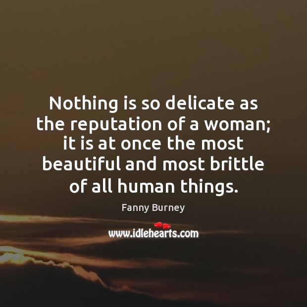 Nothing is so delicate as the reputation of a woman; it is Fanny Burney Picture Quote