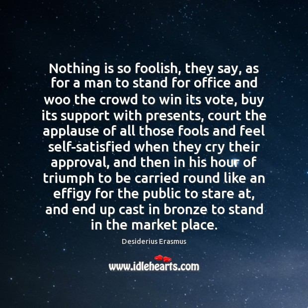 Nothing is so foolish, they say, as for a man to stand Desiderius Erasmus Picture Quote