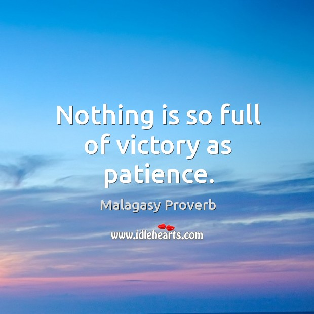 Nothing is so full of victory as patience. Malagasy Proverbs Image