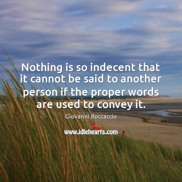 Nothing is so indecent that it cannot be said to another person Image