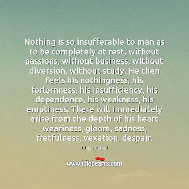 Nothing is so insufferable to man as to be completely at rest, Image