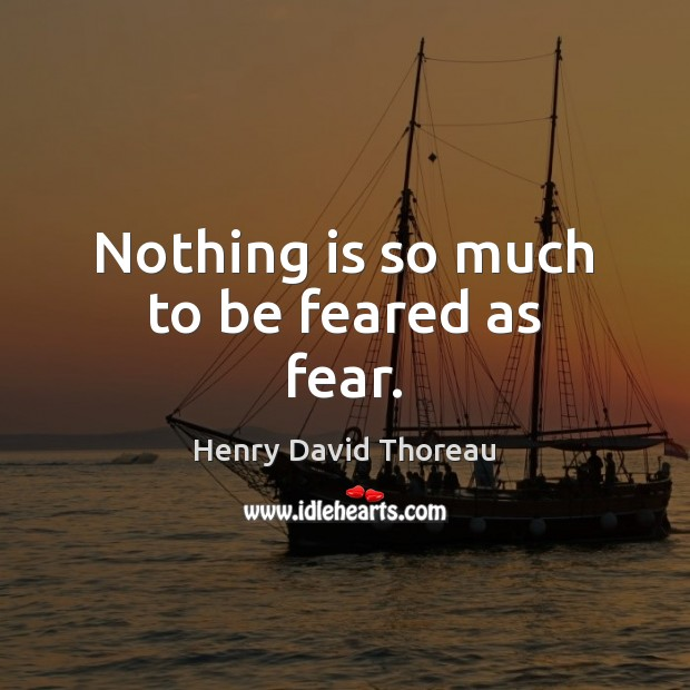 Nothing is so much to be feared as fear. Image