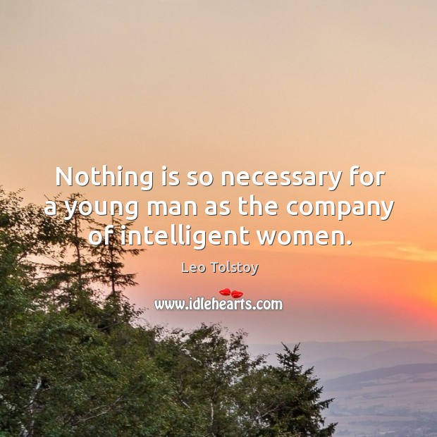 Nothing is so necessary for a young man as the company of intelligent women. Image