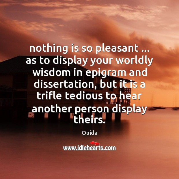 Nothing is so pleasant … as to display your worldly wisdom in epigram Ouida Picture Quote