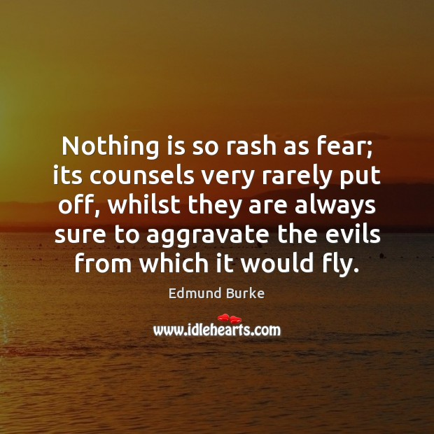 Nothing is so rash as fear; its counsels very rarely put off, Image