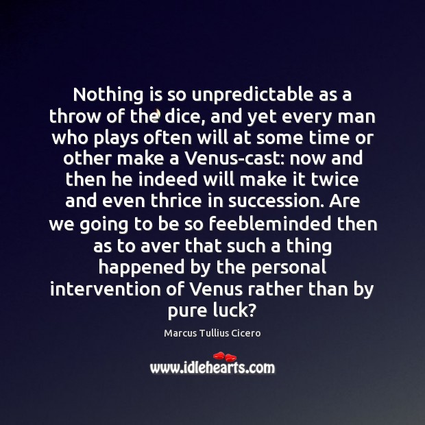 Image, Nothing is so unpredictable as a throw of the dice, and yet