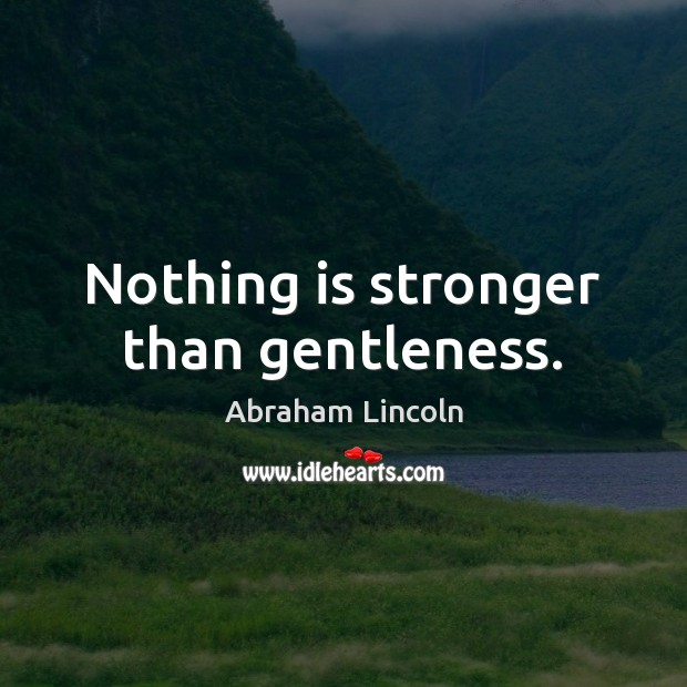 Image, Nothing is stronger than gentleness.