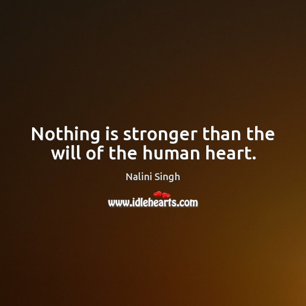 Nothing is stronger than the will of the human heart. Image