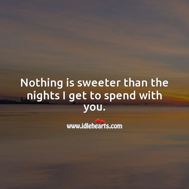 Nothing is sweeter than the nights I get to spend with you. Good Night Quotes for Him Image