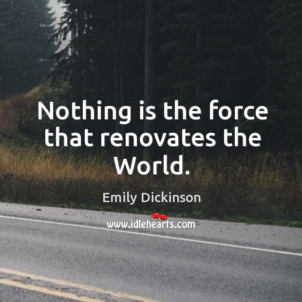 Nothing is the force that renovates the World. Image