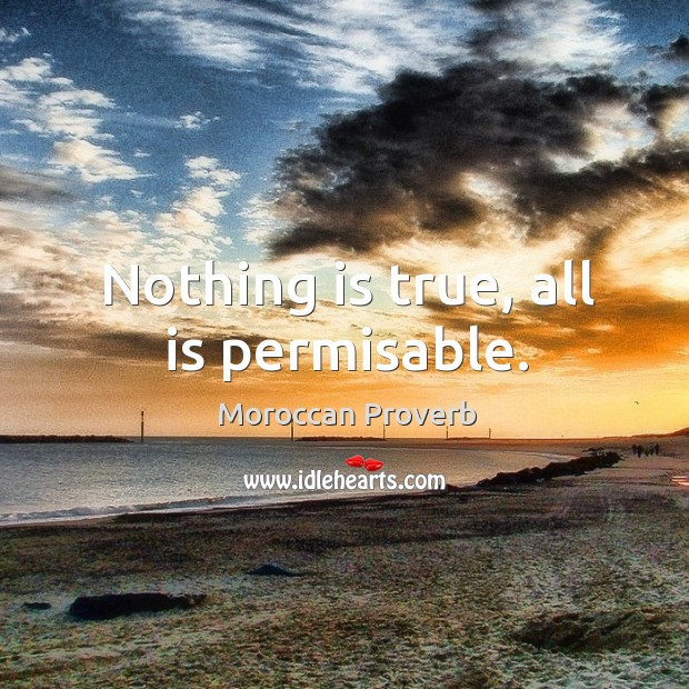 Nothing is true, all is permisable. Moroccan Proverbs Image