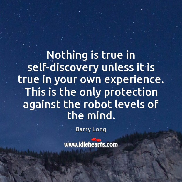 Nothing is true in self-discovery unless it is true in your own Barry Long Picture Quote