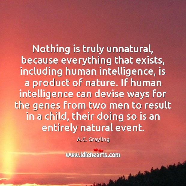 Image, Nothing is truly unnatural, because everything that exists, including human intelligence, is