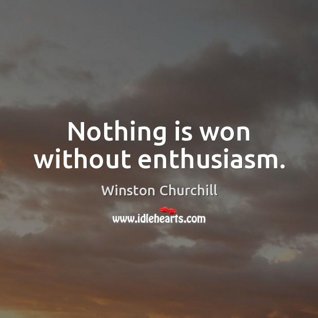 Nothing is won without enthusiasm. Image