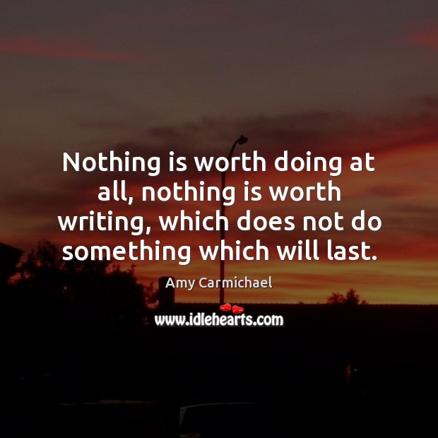 Image, Nothing is worth doing at all, nothing is worth writing, which does