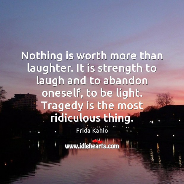 Nothing is worth more than laughter. It is strength to laugh and Image