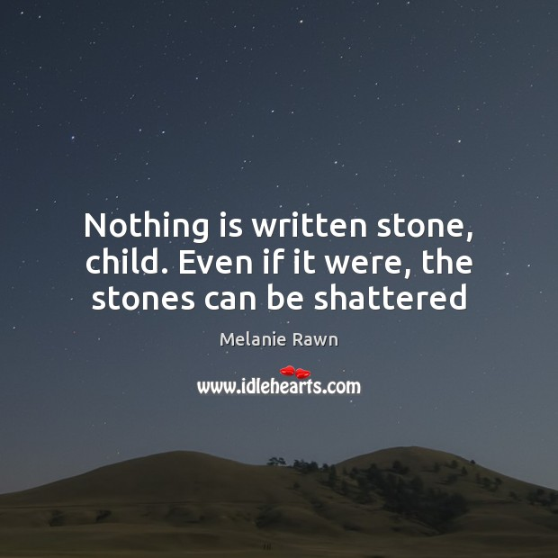 Nothing is written stone, child. Even if it were, the stones can be shattered Image