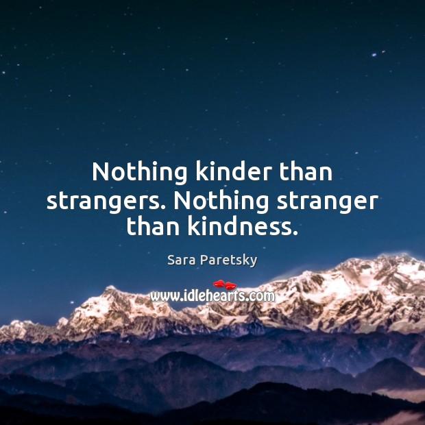 Nothing kinder than strangers. Nothing stranger than kindness. Image