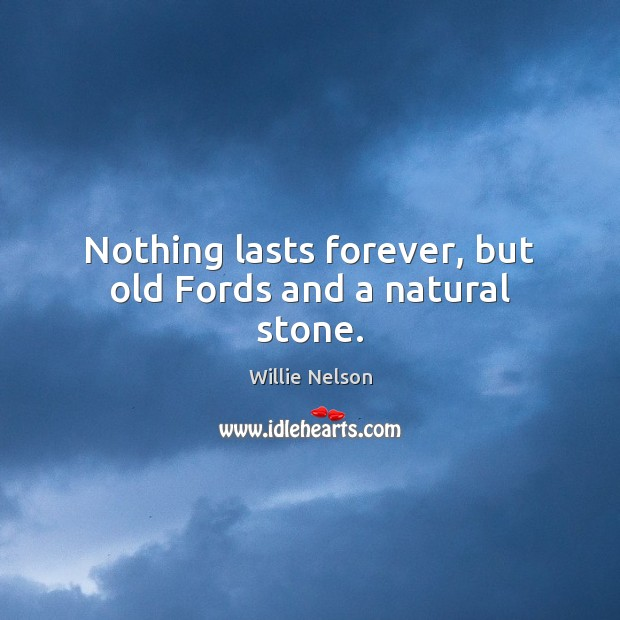 Nothing lasts forever, but old Fords and a natural stone. Image