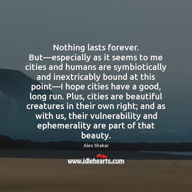 Image, Nothing lasts forever. But—especially as it seems to me cities and
