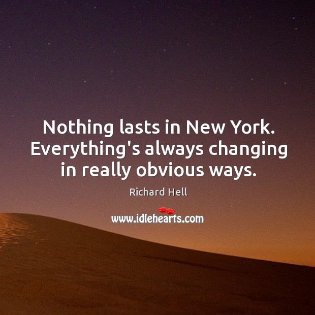 Nothing lasts in New York. Everything's always changing in really obvious ways. Image