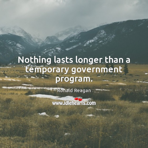Image, Nothing lasts longer than a temporary government program.
