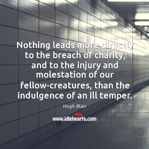 Nothing leads more directly to the breach of charity, and to the Image