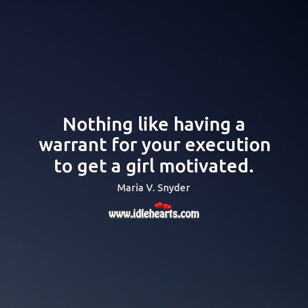 Image, Nothing like having a warrant for your execution to get a girl motivated.