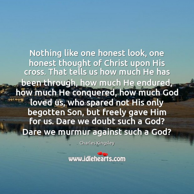 Image, Nothing like one honest look, one honest thought of Christ upon His