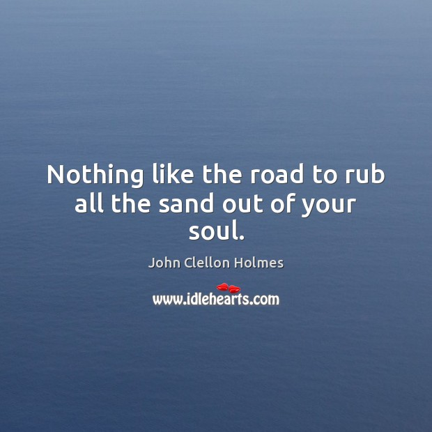 Nothing like the road to rub all the sand out of your soul. Image