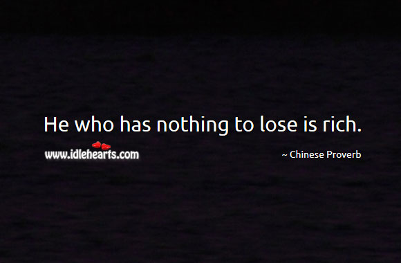 Image, He who has nothing to lose is rich.