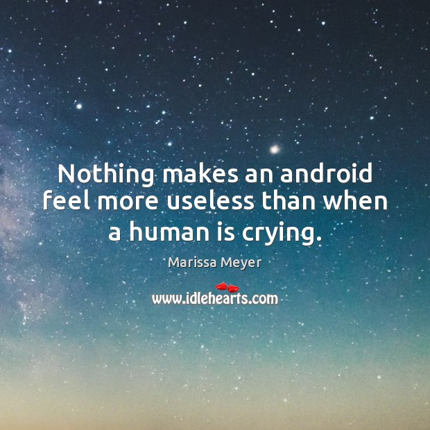Nothing makes an android feel more useless than when a human is crying. Image