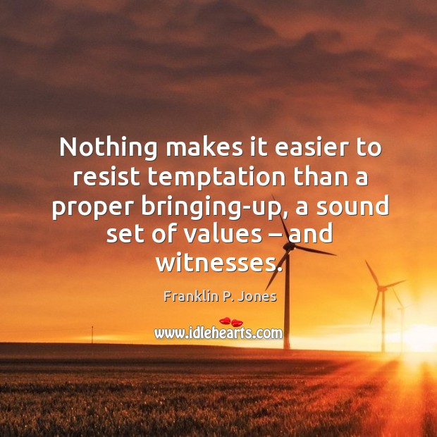 Nothing makes it easier to resist temptation than a proper bringing-up, a sound set of values – and witnesses. Image