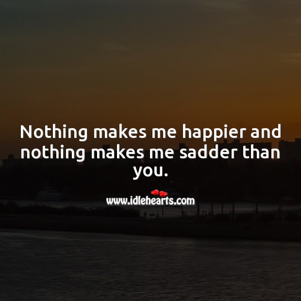 Nothing makes me happier and nothing makes me sadder than you. Love Hurts Quotes Image