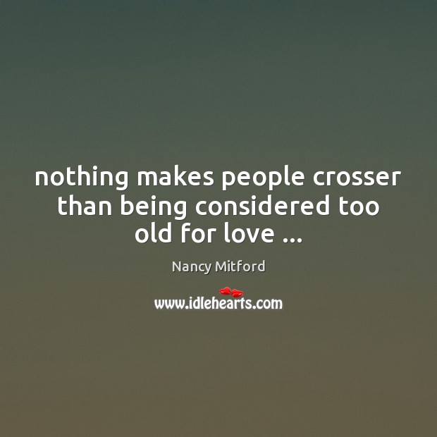 Nothing makes people crosser than being considered too old for love … Image