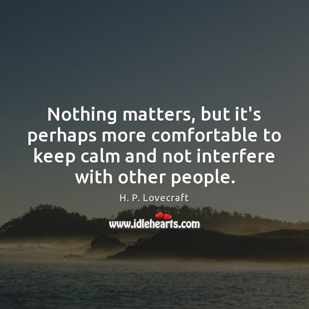 Nothing matters, but it's perhaps more comfortable to keep calm and not Image