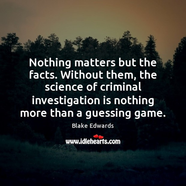 Image, Nothing matters but the facts. Without them, the science of criminal investigation