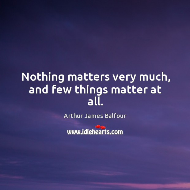 Image, Nothing matters very much, and few things matter at all.