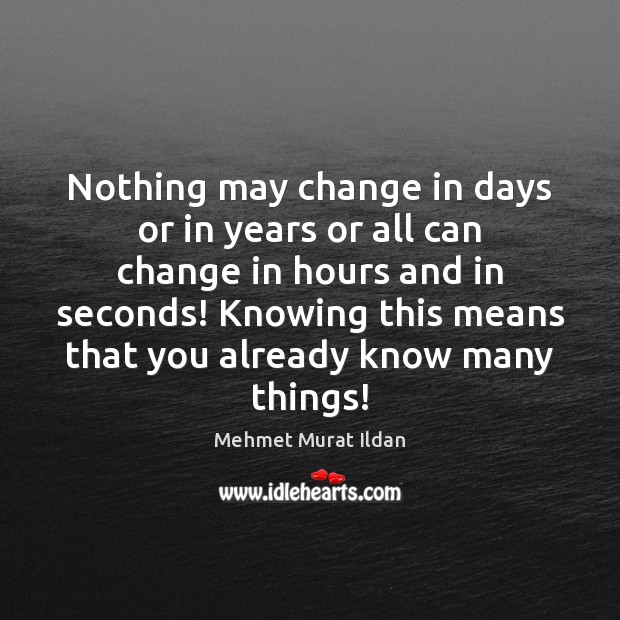 Image, Nothing may change in days or in years or all can change