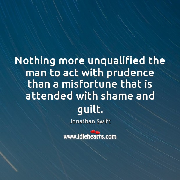 Image, Nothing more unqualified the man to act with prudence than a misfortune
