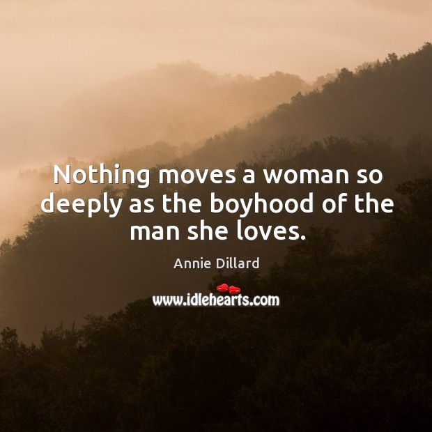 Nothing moves a woman so deeply as the boyhood of the man she loves. Image