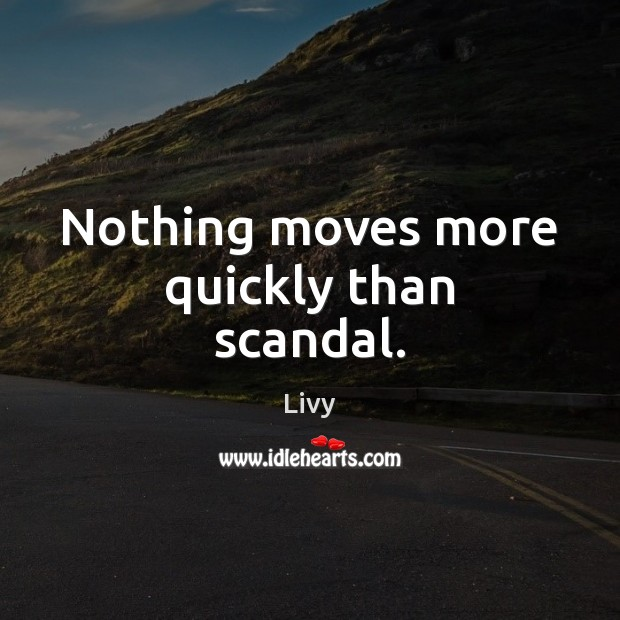 Nothing moves more quickly than scandal. Livy Picture Quote