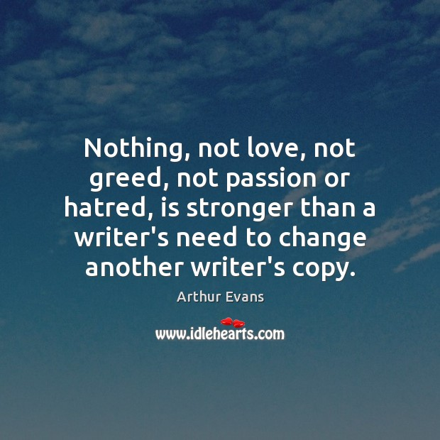 Image, Nothing, not love, not greed, not passion or hatred, is stronger than