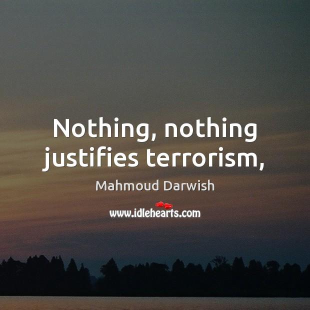 Image, Nothing, nothing justifies terrorism,