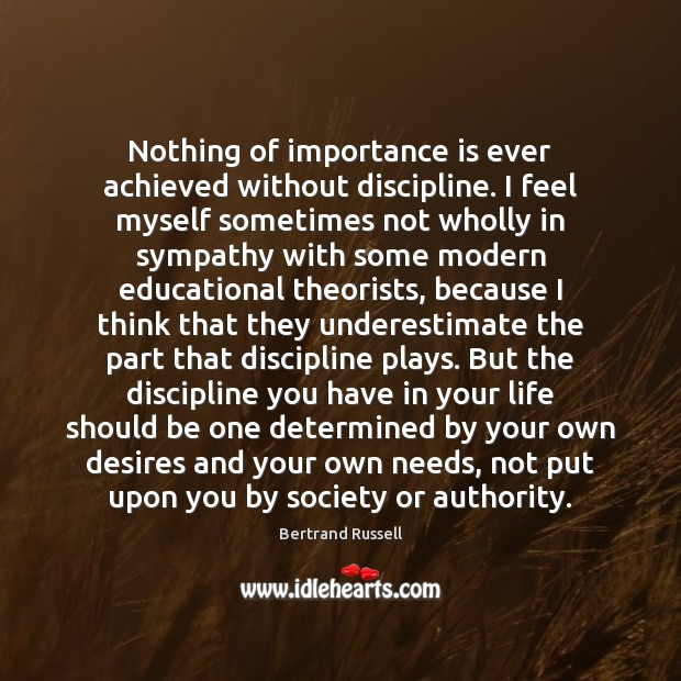 Nothing of importance is ever achieved without discipline. I feel myself sometimes Underestimate Quotes Image
