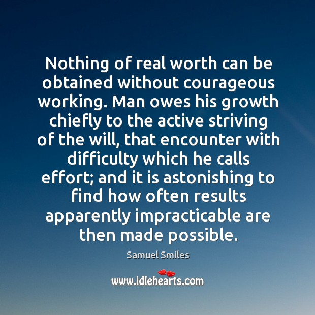 Nothing of real worth can be obtained without courageous working. Man owes Image