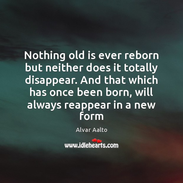 Image, Nothing old is ever reborn but neither does it totally disappear. And